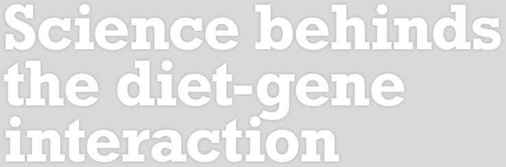 Science behinds the diet-gene interaction
